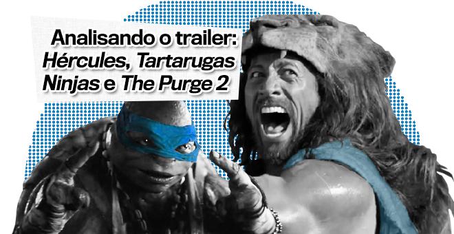 Analisando o trailer: Hércules, Tartarugas Ninjas e The Purge 2